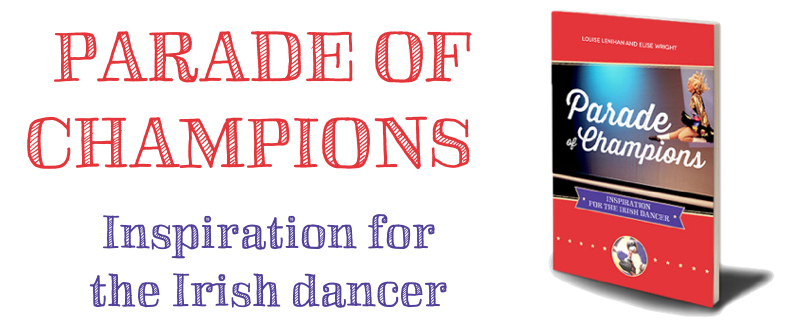 parade of champions irish dance inspiration book